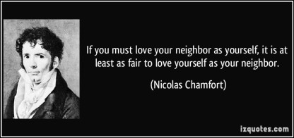 if-you-must-love-your-neighbor-as-yourself-it-is-at-least-as-fair-to-love-yourself-as-your-neighbor